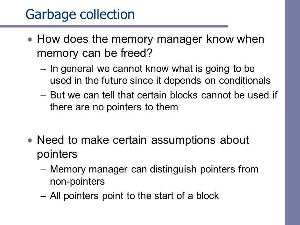 Garbage collection How does the memory manager know when memory can be freed.