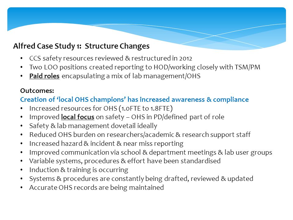 Alfred Case Study 1: Structure Changes CCS safety resources reviewed & restructured in 2012 Two LOO positions created reporting to HOD/working closely