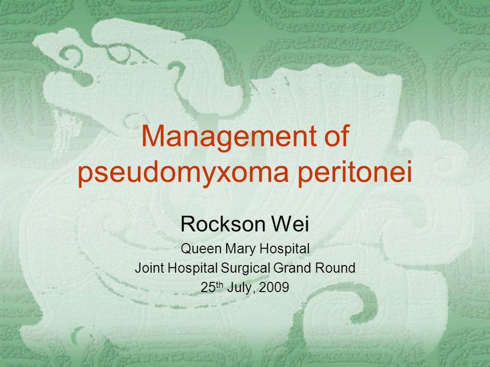 Pseudomyxoma Peritonei  Definition  Low grade malignant disease within the peritoneal cavity  Characterized by 1.
