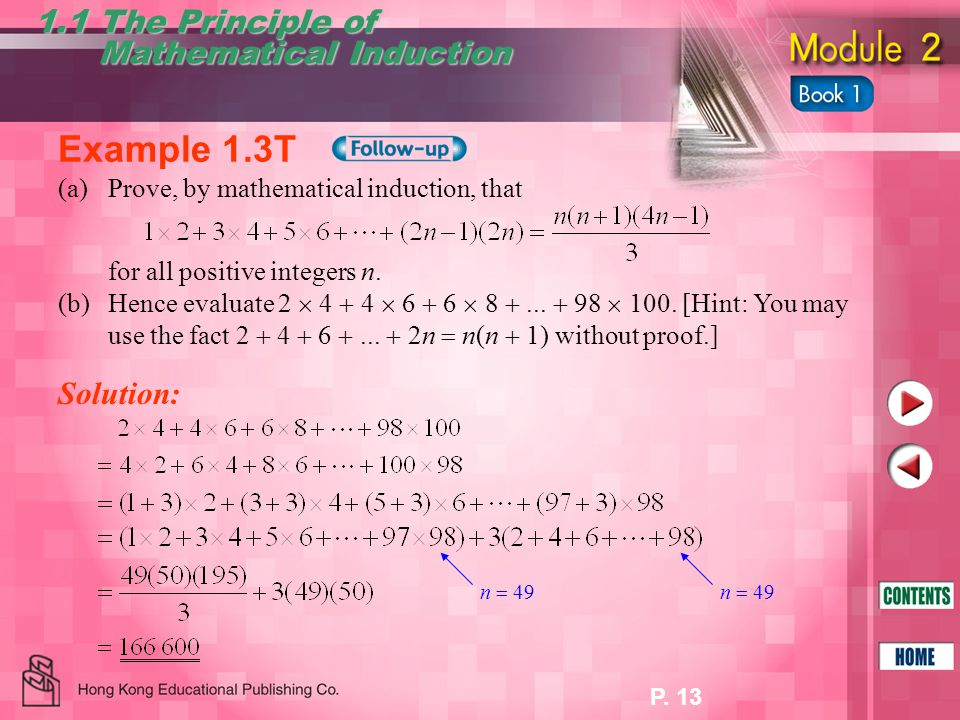 P. 13 1.1 The Principle of Mathematical Induction Mathematical Induction Example 1.3T Solution: n  49 (a)Prove, by mathematical induction, that for a