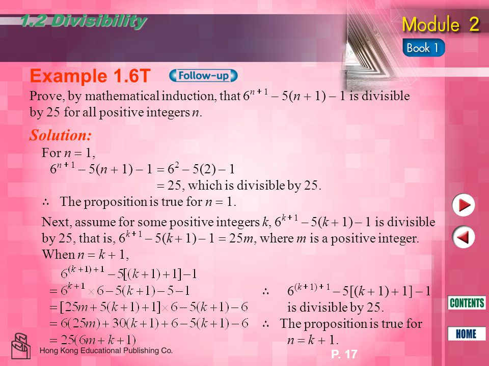 P. 17 1.2 Divisibility Example 1.6T Prove, by mathematical induction, that 6 n  1 – 5(n  1) – 1 is divisible by 25 for all positive integers n. Solu