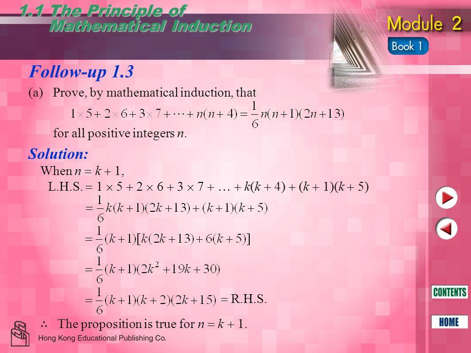 Follow-up 1.3 1.1 The Principle of Mathematical Induction Mathematical Induction When n  k  1, L.H.S.