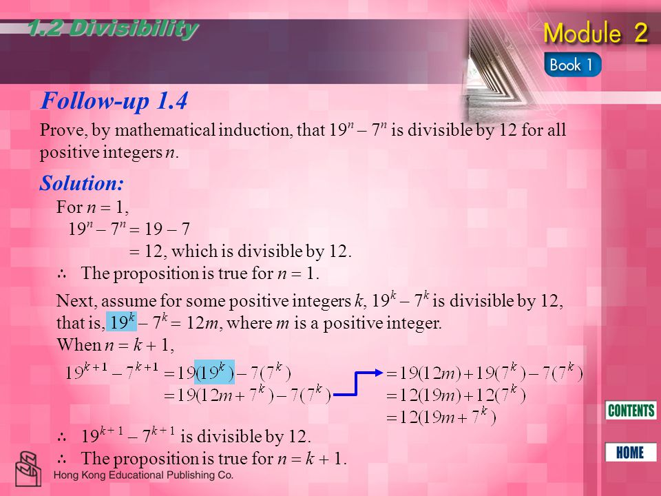 Follow-up 1.4 1.2 Divisibility Prove, by mathematical induction, that 19 n – 7 n is divisible by 12 for all positive integers n.