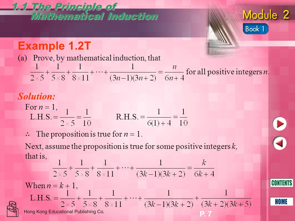 P. 7 1.1 The Principle of Mathematical Induction Mathematical Induction Example 1.2T Solution: For n  1, L.H.S.R.H.S. (a)Prove, by mathematical induc