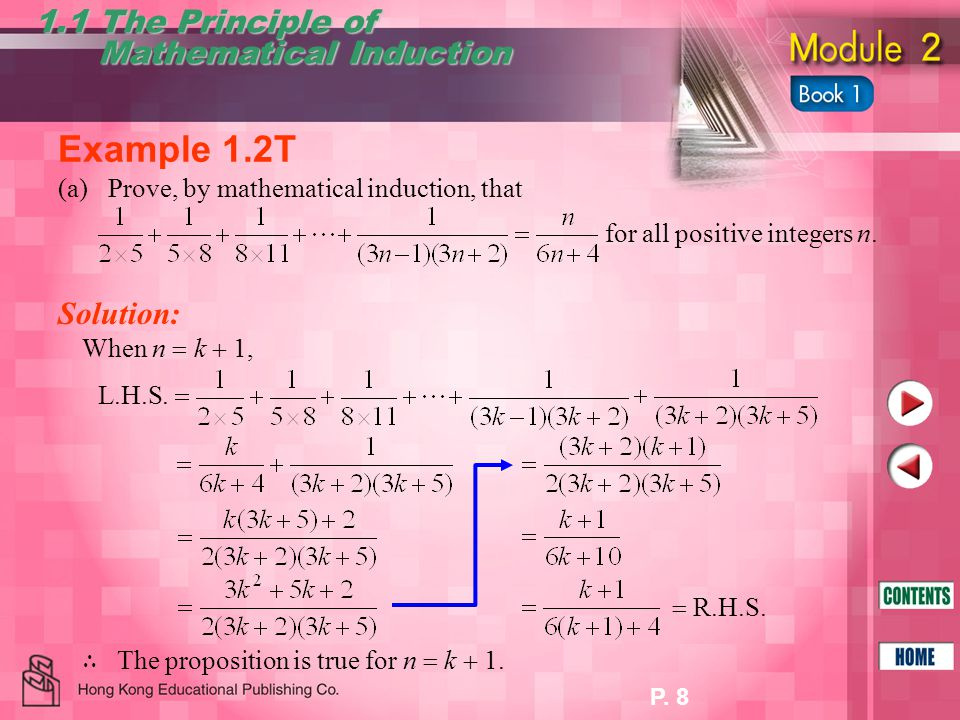 P. 8 1.1 The Principle of Mathematical Induction Mathematical Induction Example 1.2T (a)Prove, by mathematical induction, that for all positive intege
