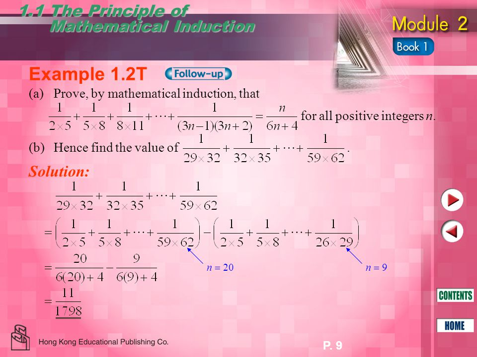 P. 9 1.1 The Principle of Mathematical Induction Mathematical Induction Example 1.2T (a)Prove, by mathematical induction, that for all positive intege