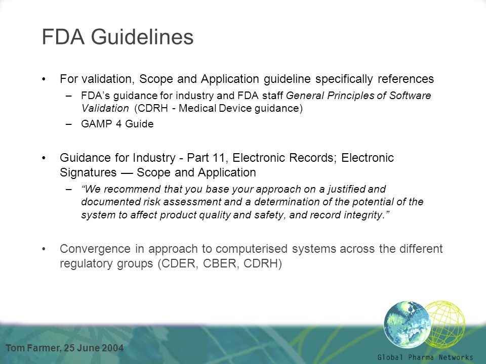 Tom Farmer, 25 June 2004 FDA Guidelines For validation, Scope and Application guideline specifically references –FDA's guidance for industry and FDA s