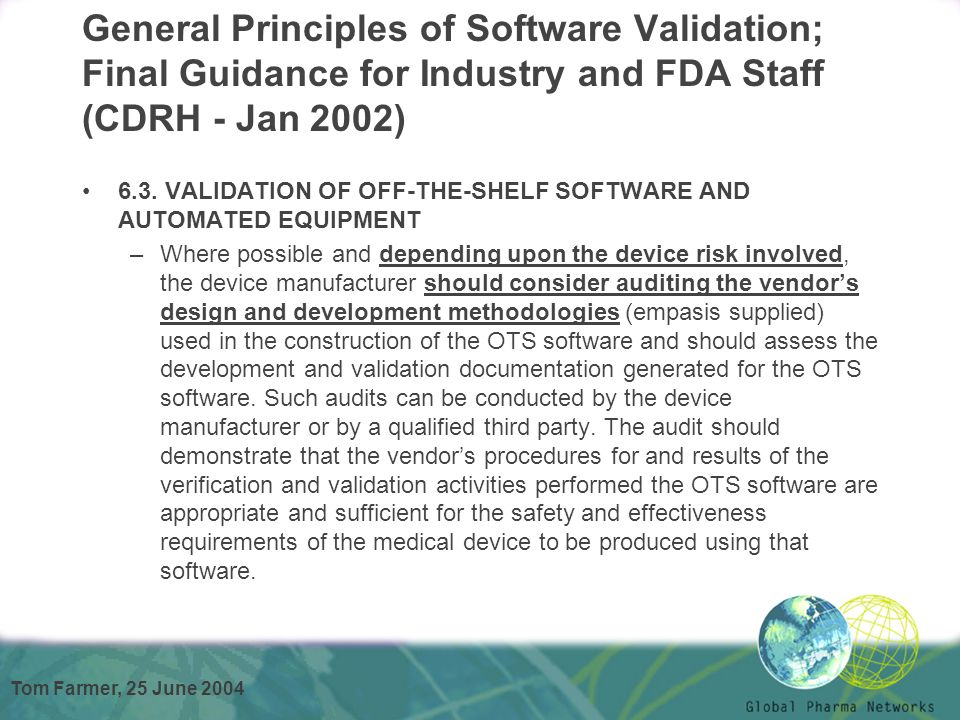 Tom Farmer, 25 June 2004 General Principles of Software Validation; Final Guidance for Industry and FDA Staff (CDRH - Jan 2002) 6.3. VALIDATION OF OFF