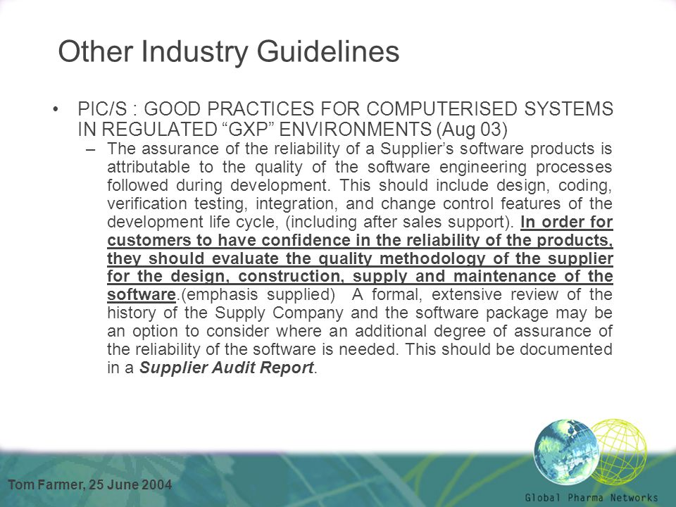 "Tom Farmer, 25 June 2004 Other Industry Guidelines PIC/S : GOOD PRACTICES FOR COMPUTERISED SYSTEMS IN REGULATED ""GXP"" ENVIRONMENTS (Aug 03) –The assur"