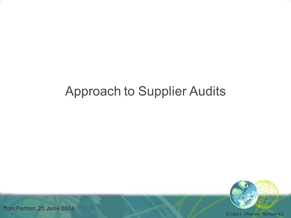 Tom Farmer, 25 June 2004 Approach to Supplier Audits