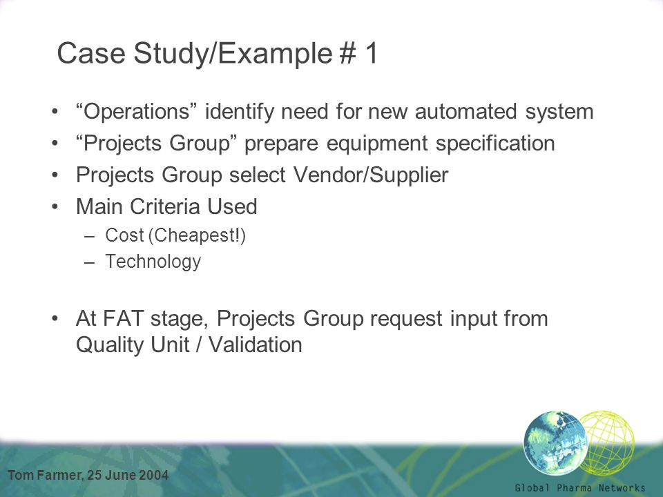 "Tom Farmer, 25 June 2004 Case Study/Example # 1 ""Operations"" identify need for new automated system ""Projects Group"" prepare equipment specification P"