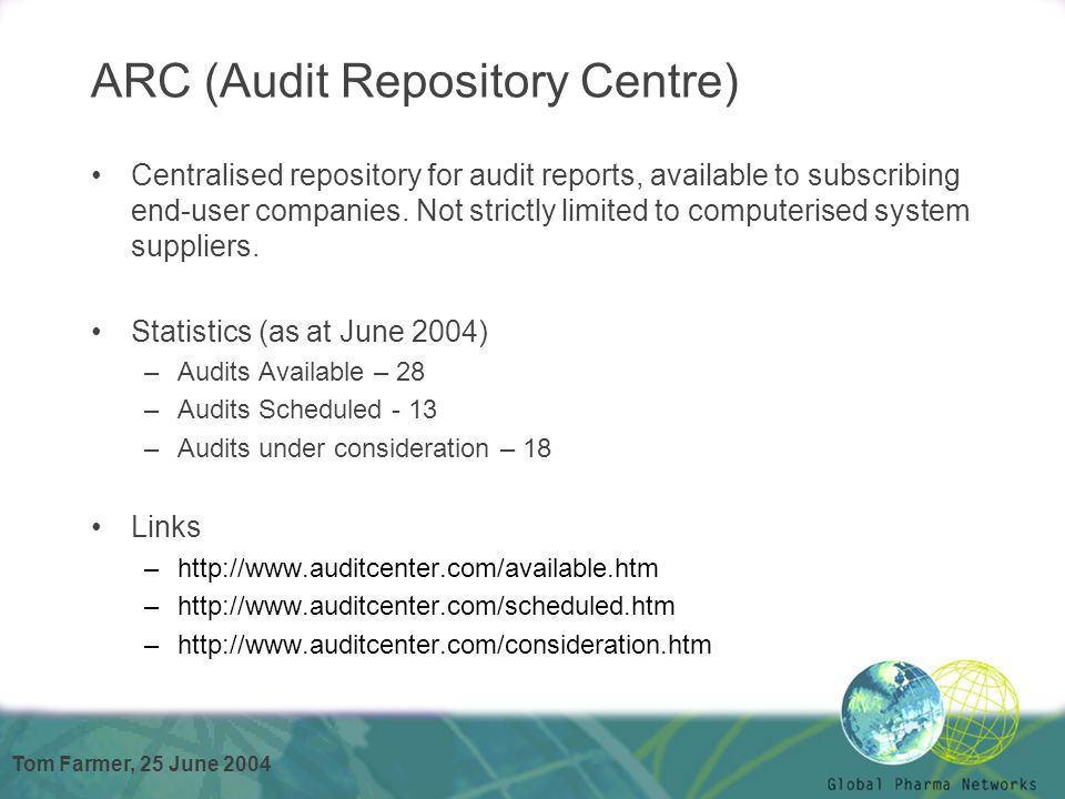 Tom Farmer, 25 June 2004 ARC (Audit Repository Centre) Centralised repository for audit reports, available to subscribing end-user companies. Not stri