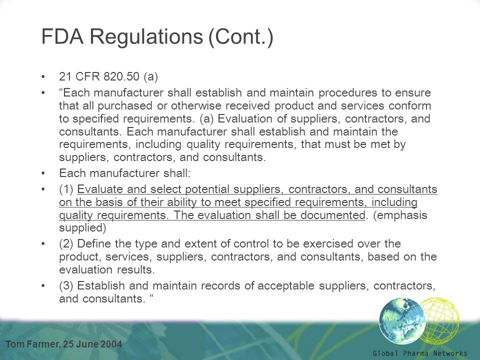 "Tom Farmer, 25 June 2004 FDA Regulations (Cont.) 21 CFR 820.50 (a) ""Each manufacturer shall establish and maintain procedures to ensure that all purch"