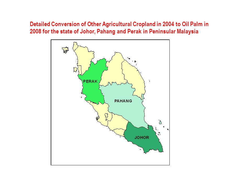 Detailed Conversion of Other Agricultural Cropland in 2004 to Oil Palm in 2008 for the state of Johor, Pahang and Perak in Peninsular Malaysia