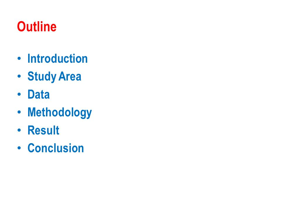 Outline Introduction Study Area Data Methodology Result Conclusion
