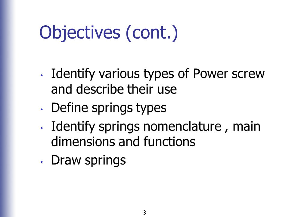 4 Uses of Power Screws Obtain high mechanical advantage in order to move large loads with a minimum effort.