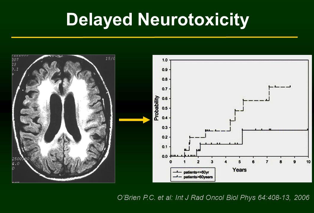 Delayed Neurotoxicity O'Brien P.C. et al: Int J Rad Oncol Biol Phys 64:408-13, 2006