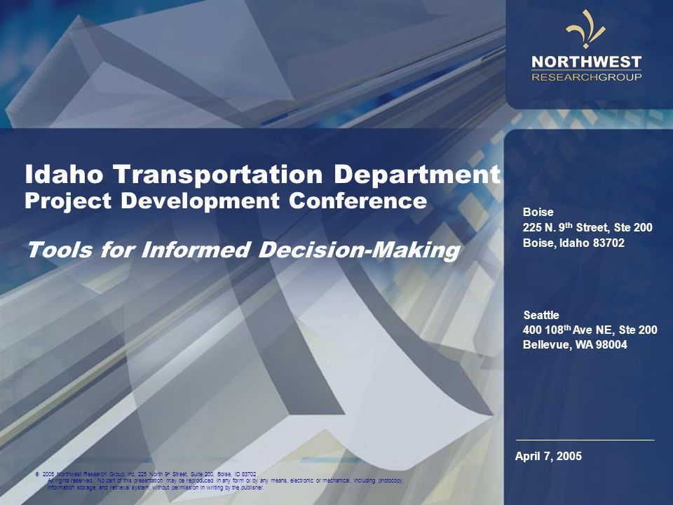 Idaho Transportation Department Project Development Conference Tools for Informed Decision-Making Seattle 400 108 th Ave NE, Ste 200 Bellevue, WA 98004 Boise 225 N.