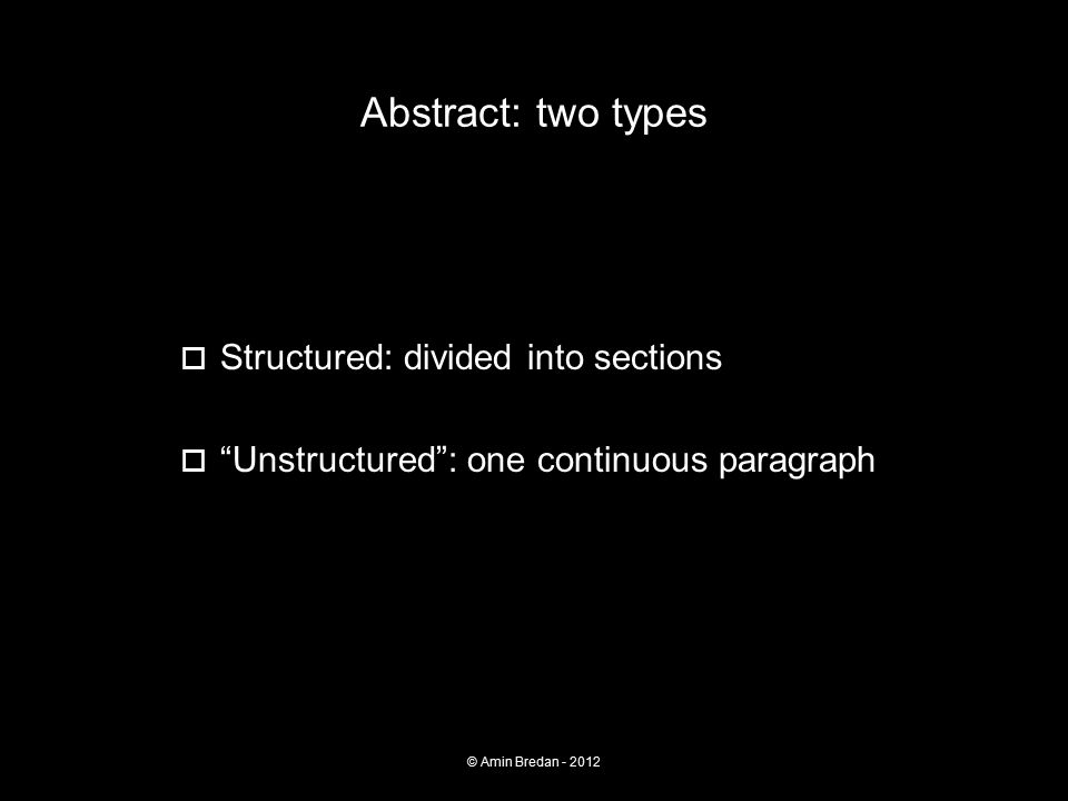 Abstract: two types  Structured: divided into sections  Unstructured : one continuous paragraph © Amin Bredan - 2012