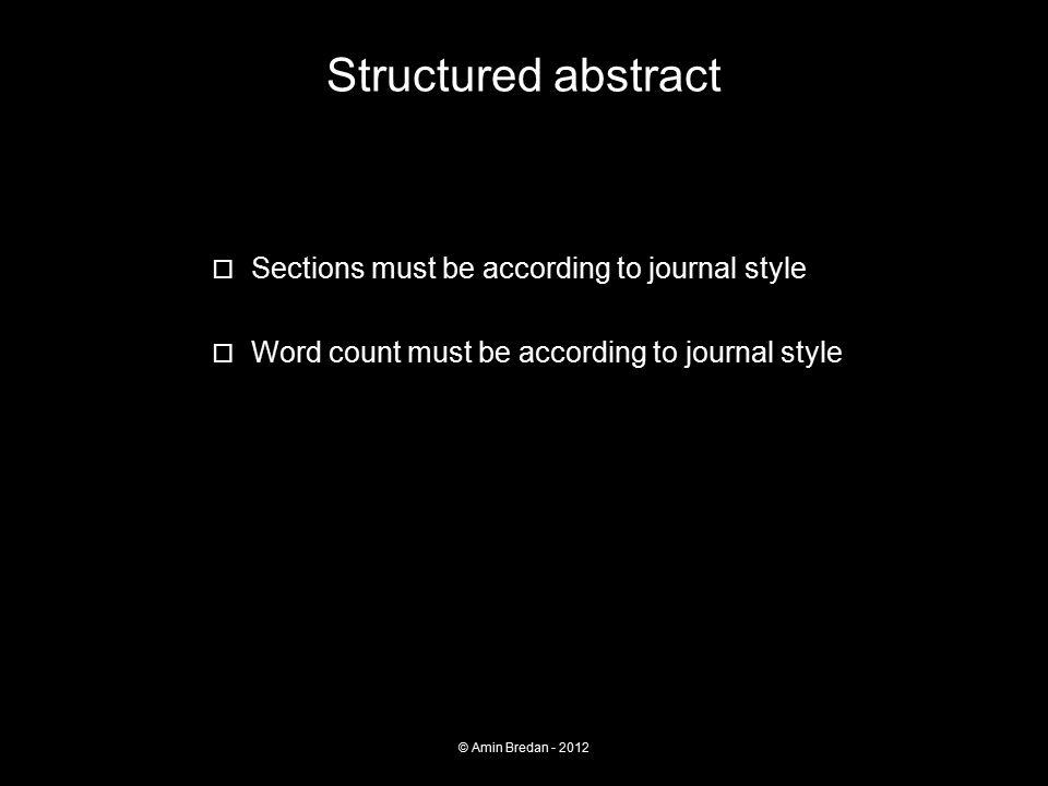 Structured abstract  Sections must be according to journal style  Word count must be according to journal style © Amin Bredan - 2012