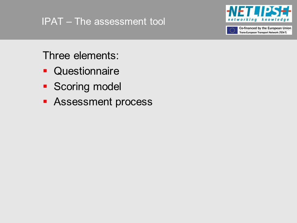 IPAT – The assessment tool Three elements:  Questionnaire  Scoring model  Assessment process