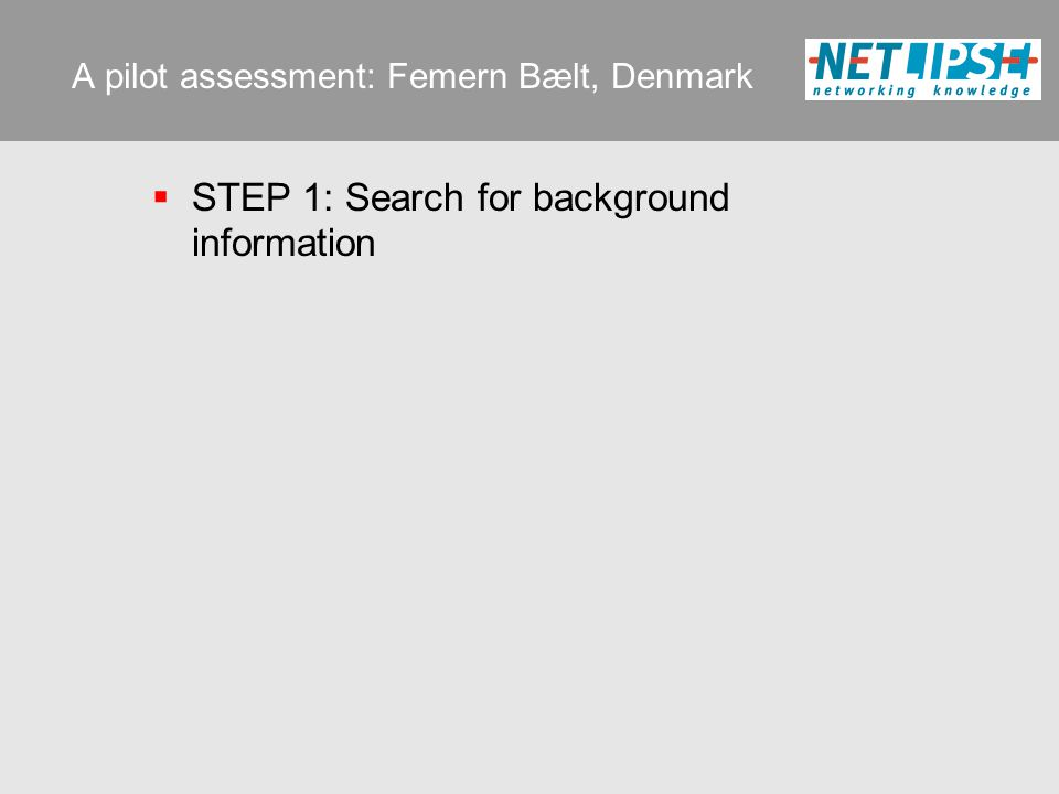 A pilot assessment: Femern Bælt, Denmark  STEP 1: Search for background information