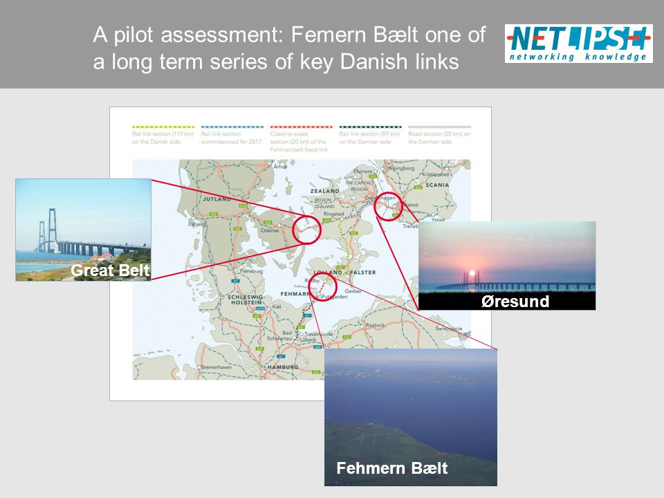 A pilot assessment: Femern Bælt one of a long term series of key Danish links Great Belt Øresund Fehmern Bælt