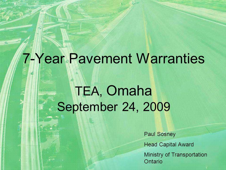 7-Year Pavement Warranties TEA, Omaha September 24, 2009 Paul Sosney Head Capital Award Ministry of Transportation Ontario