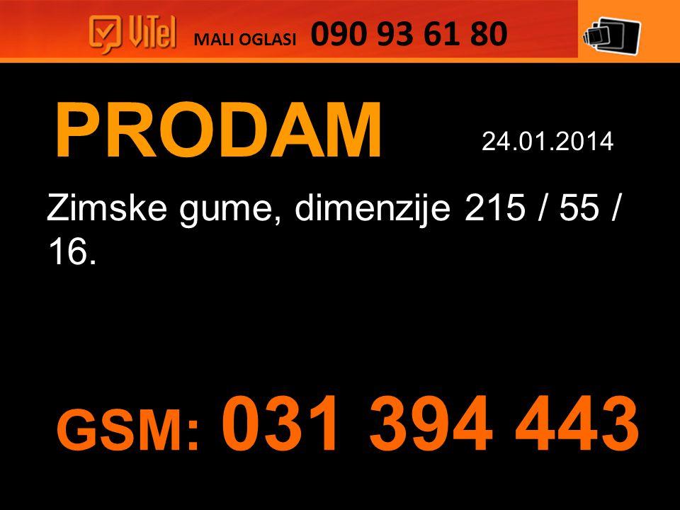 PRODAM Zimske gume, dimenzije 215 / 55 / 16. MALI OGLASI 090 93 61 80 24.01.2014 GSM: 031 394 443