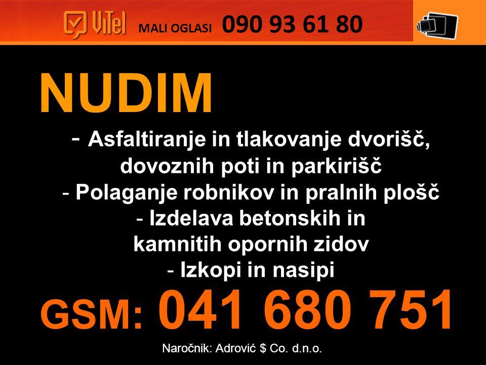 NUDIM - Asfaltiranje in tlakovanje dvorišč, dovoznih poti in parkirišč - Polaganje robnikov in pralnih plošč - Izdelava betonskih in kamnitih opornih zidov - Izkopi in nasipi MALI OGLASI 090 93 61 80 GSM: 041 680 751 Naročnik: Adrović $ Co.
