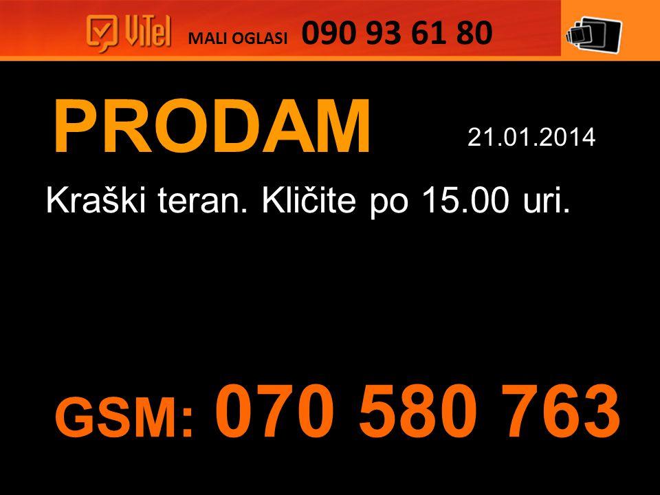 PRODAM Kraški teran. Kličite po 15.00 uri. MALI OGLASI 090 93 61 80 21.01.2014 GSM: 070 580 763