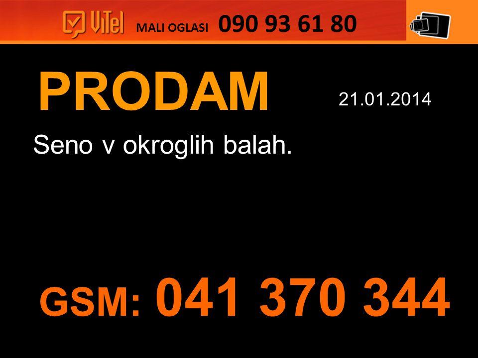 PRODAM Seno v okroglih balah. MALI OGLASI 090 93 61 80 21.01.2014 GSM: 041 370 344