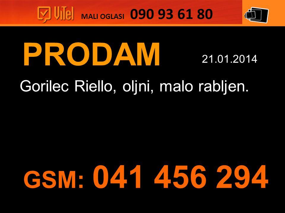 PRODAM Gorilec Riello, oljni, malo rabljen. MALI OGLASI 090 93 61 80 21.01.2014 GSM: 041 456 294