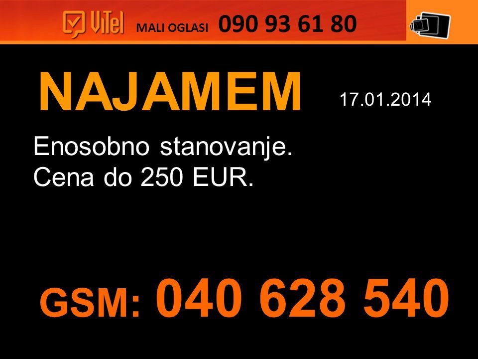 NAJAMEM Enosobno stanovanje. Cena do 250 EUR. MALI OGLASI 090 93 61 80 17.01.2014 GSM: 040 628 540