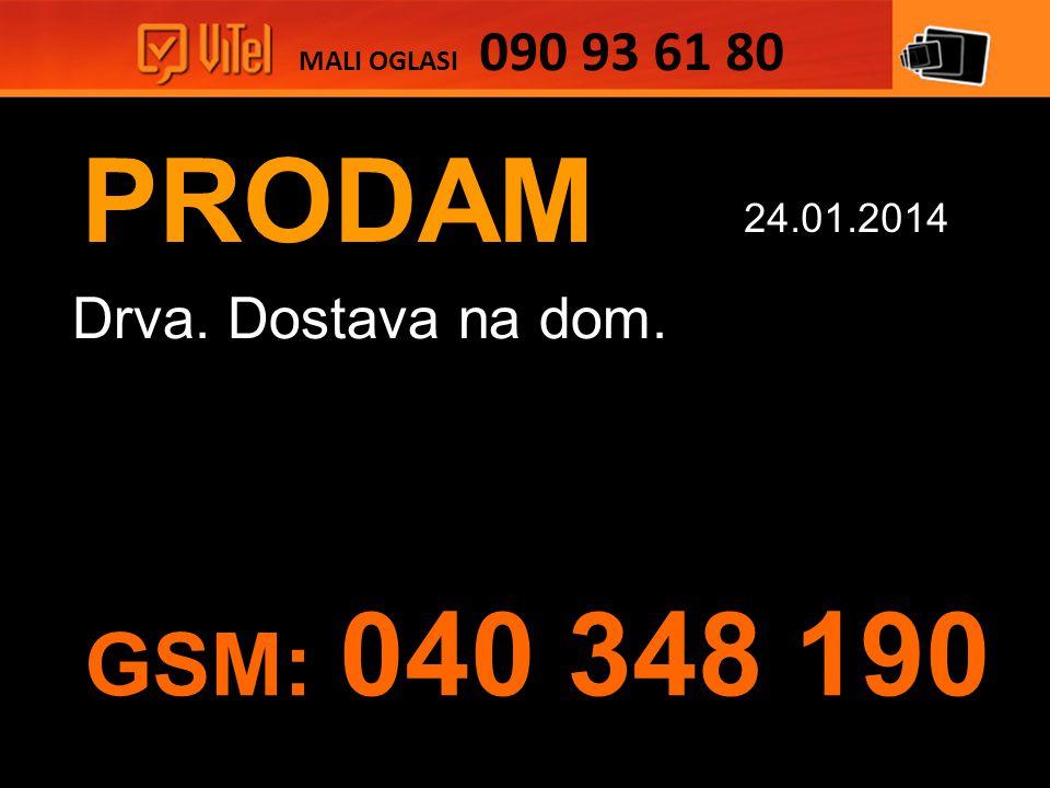 PRODAM Drva. Dostava na dom. MALI OGLASI 090 93 61 80 24.01.2014 GSM: 040 348 190