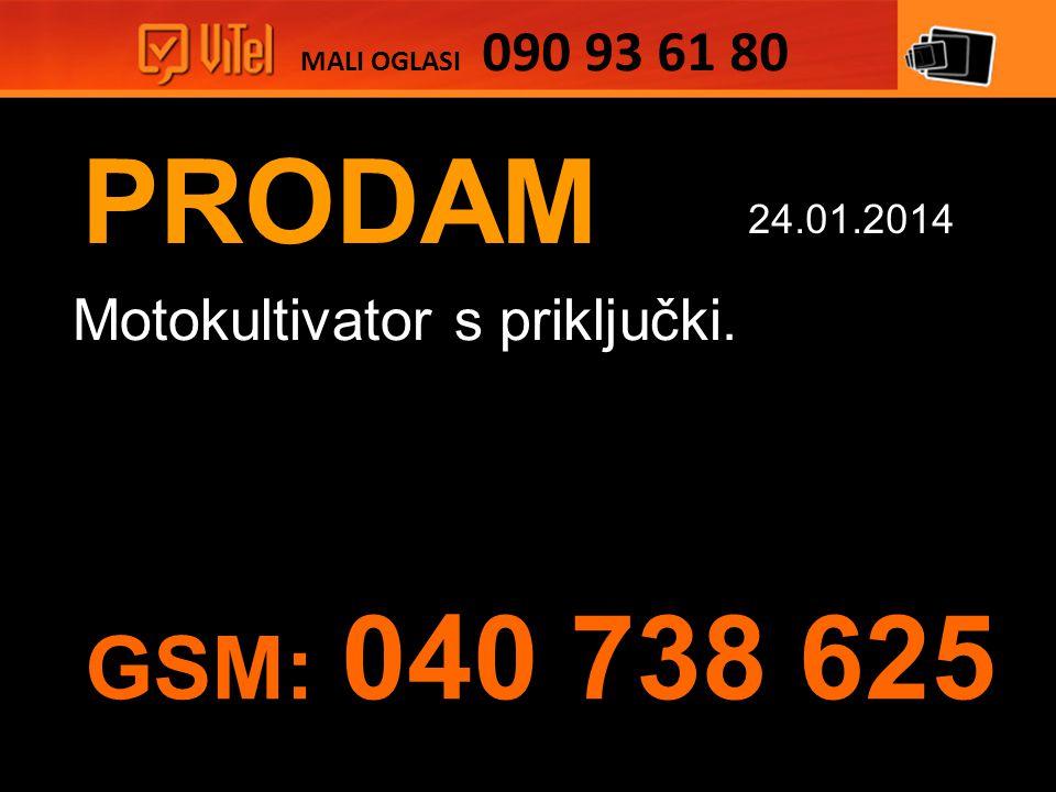 PRODAM Motokultivator s priključki. MALI OGLASI 090 93 61 80 24.01.2014 GSM: 040 738 625