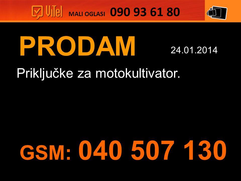 PRODAM Priključke za motokultivator. MALI OGLASI 090 93 61 80 24.01.2014 GSM: 040 507 130