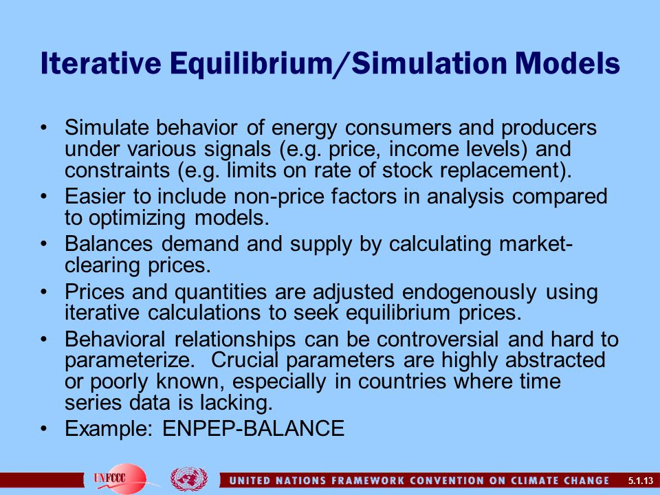 5.1.13 Iterative Equilibrium/Simulation Models Simulate behavior of energy consumers and producers under various signals (e.g.