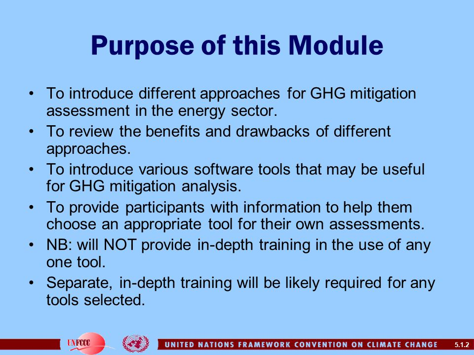 5.1.2 Purpose of this Module To introduce different approaches for GHG mitigation assessment in the energy sector.