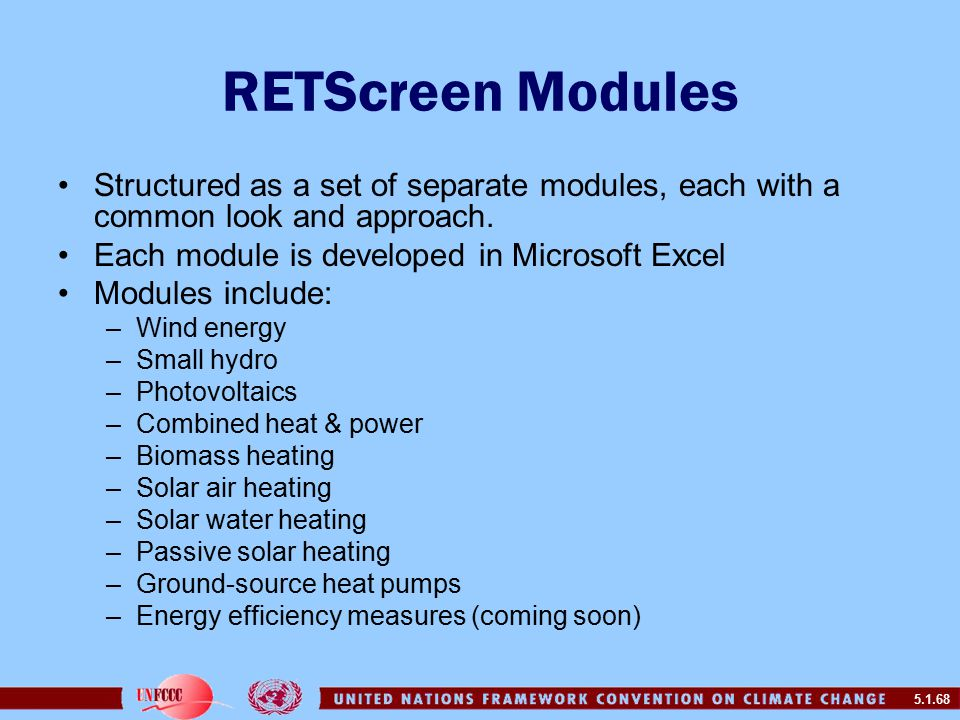 5.1.68 RETScreen Modules Structured as a set of separate modules, each with a common look and approach.
