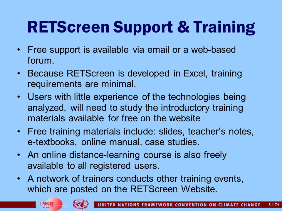 5.1.71 RETScreen Support & Training Free support is available via email or a web-based forum.