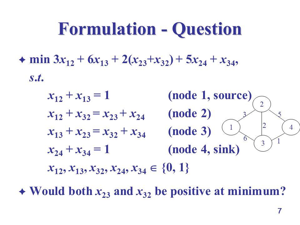 7 Formulation - Question  min 3x 12 + 6x 13 + 2(x 23 +x 32 ) + 5x 24 + x 34, s.t.s.t.
