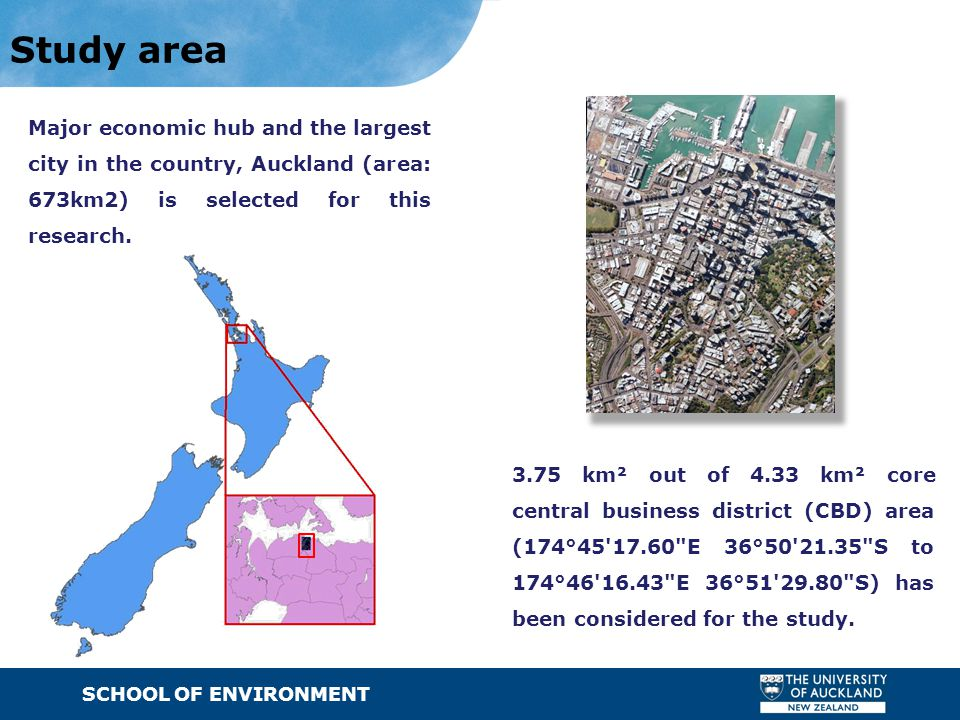 SCHOOL OF ENVIRONMENT · Text Study area Major economic hub and the largest city in the country, Auckland (area: 673km2) is selected for this research.