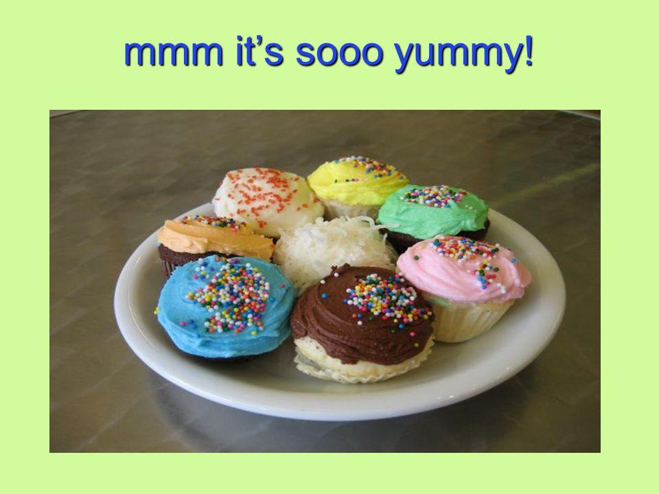 mmm it's sooo yummy!