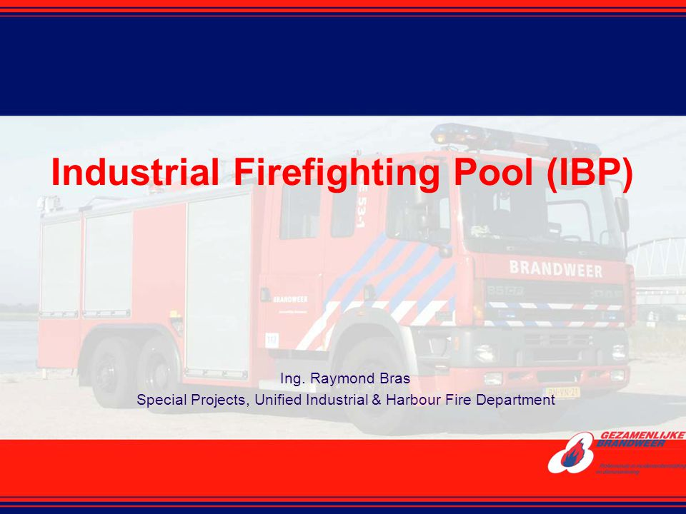 Industrial Firefighting Pool (IBP) Ing. Raymond Bras Special Projects, Unified Industrial & Harbour Fire Department