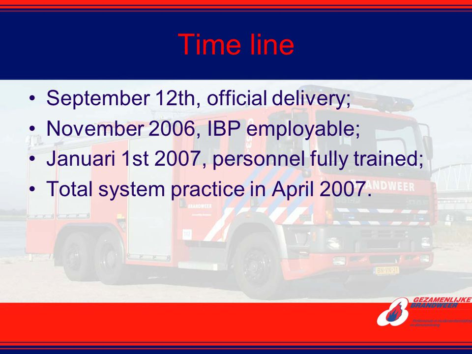 Time line September 12th, official delivery; November 2006, IBP employable; Januari 1st 2007, personnel fully trained; Total system practice in April 2007.