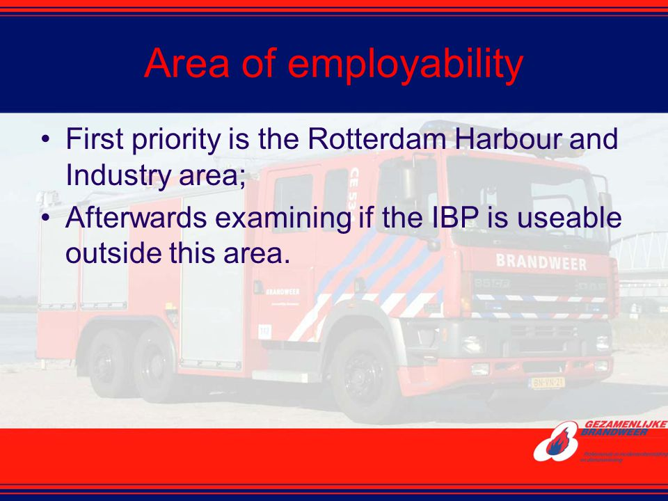 Area of employability First priority is the Rotterdam Harbour and Industry area; Afterwards examining if the IBP is useable outside this area.