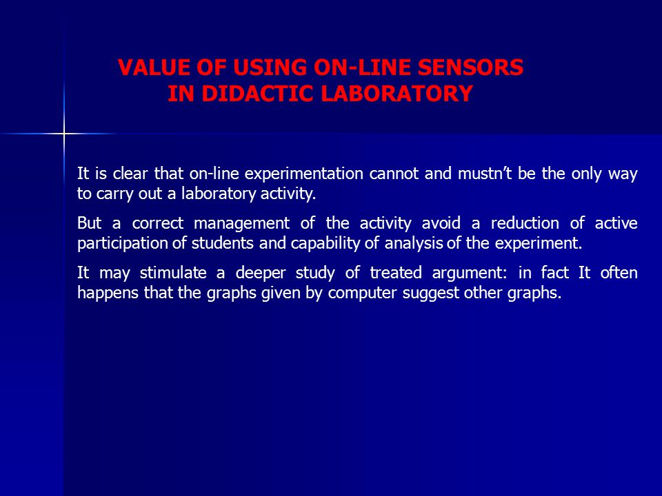 VALUE OF USING ON-LINE SENSORS IN DIDACTIC LABORATORY It is clear that on-line experimentation cannot and mustn't be the only way to carry out a laboratory activity.