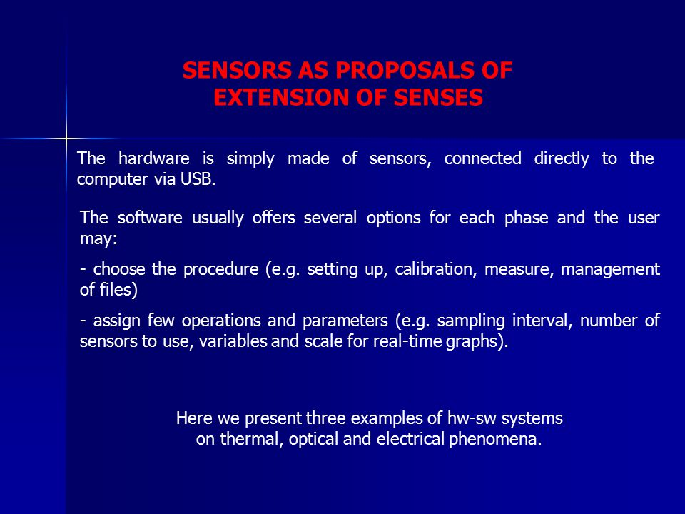 SENSORS AS PROPOSALS OF EXTENSION OF SENSES The hardware is simply made of sensors, connected directly to the computer via USB. The software usually o