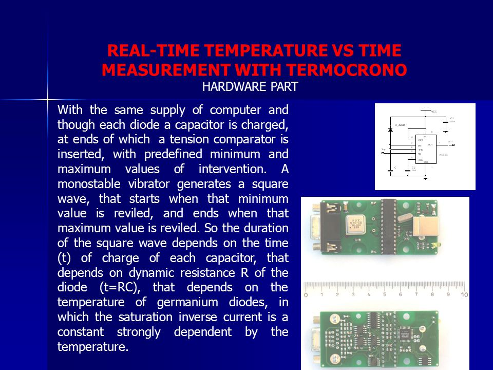 REAL-TIME TEMPERATURE VS TIME MEASUREMENT WITH TERMOCRONO With the same supply of computer and though each diode a capacitor is charged, at ends of which a tension comparator is inserted, with predefined minimum and maximum values of intervention.